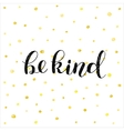 Be kind Brush lettering vector image vector image