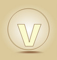 letter v lowercase round golden icon on light vector image vector image