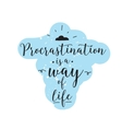 Procrastination is a way of life Funny quote vector image