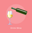 drink wine poster bottle white wine and glass vector image vector image