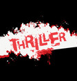 scary lettering thriller with red bloody streaks vector image vector image