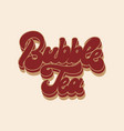 bubble tea hand drawn lettering isolated vector image vector image
