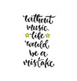 inspirational calligraphy without music life vector image vector image
