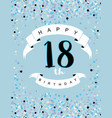 happy 18th birthday card blue background vector image