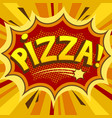 pizza word comic book pop art vector image