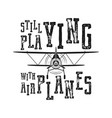 flight poster - still playing with airplanes quote vector image vector image