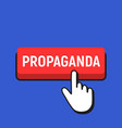 hand mouse cursor clicks the propaganda button vector image vector image