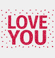 the inscription love you stylized rose petals vector image