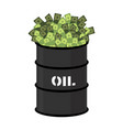 barrel of oil and money barrel and cash vector image vector image