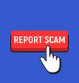 hand mouse cursor clicks the report scam button vector image vector image