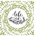 life is beautiful inspirational calligraphy vector image