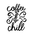 coffee and chill brush hand drawn inscription vector image vector image