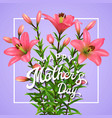 greeting card with pink lilies for mothers day vector image vector image