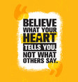 believe what your heart tells you not what others vector image vector image
