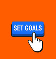 hand mouse cursor clicks the set goals button vector image vector image