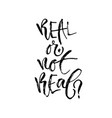 real or not real hand lettering calligraphy vector image vector image