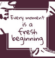 every moment is a fresh beginning vector image vector image