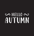 hello autumn inscription vector image vector image