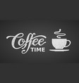 coffee time lettering isolated on black vector image vector image