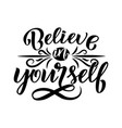 believe in yourself - inspirational quote vector image vector image