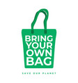 bring your own bag save our planet concept vector image vector image