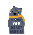 cute cartoon bear in scarf and love lettering vector image vector image