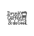 drink coffee and do good vector image vector image