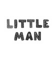 hand drawn lettering - little man vector image vector image