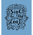 bible lettering sing to lord with notes and vector image vector image