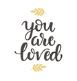 You are Loved hand drawn brush lettering vector image vector image