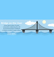 bridge on the river banner horizontal concept vector image vector image