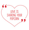 Funny love quote Love is sharing your popcorn vector image vector image