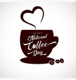 happy national coffee day aroma heart vector image vector image