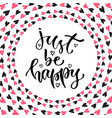 inspirational calligraphy just be happy modern vector image vector image