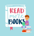 read more books concept for education and school vector image vector image