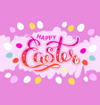happy easter colorful lettering card festive hand vector image vector image
