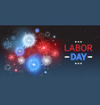labor day holiday greeting card with firework vector image vector image