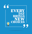 Inspirational motivational quote Every day brings vector image