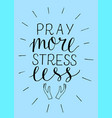 hand lettering pray more stress less with hands vector image
