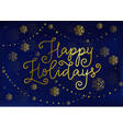 calligraphy of happy holidays in golden on blue vector image