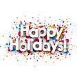 happy holidays sign with colorful confetti vector image