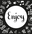 enjoy music handwritten ink lettering hand drawn vector image vector image
