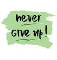never give up motivational quote vector image vector image