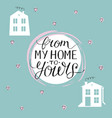 hand lettering from my home to yours vector image