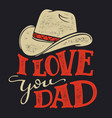 i love you dad fathers day vector image vector image