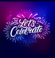 lets celebrate hand written lettering text vector image vector image