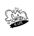 surf is life motivational quote hand drawn design vector image vector image