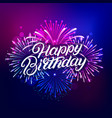 happy birthday hand written lettering text vector image vector image