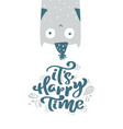 it s happy time calligraphy lettering text vector image