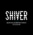 shiver style font design vector image vector image